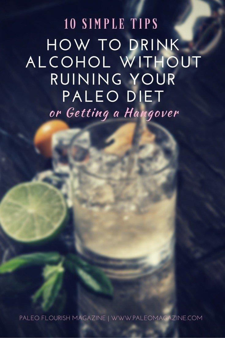 How To Drink Alcohol Without Ruining Your Paleo Diet Or Getting A Hangover 10 Simple Tips [+infographic And Video]