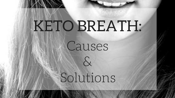 Keto Breath: Causes And Solutions