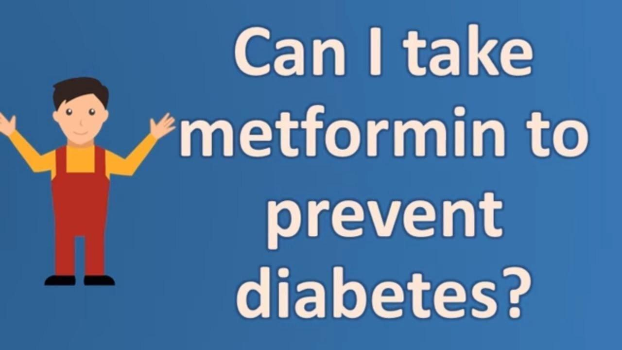 Can I Take Metformin To Prevent Diabetes?