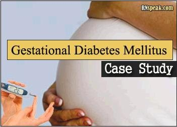Nursing Case Study On Gestational Diabetes Mellitus