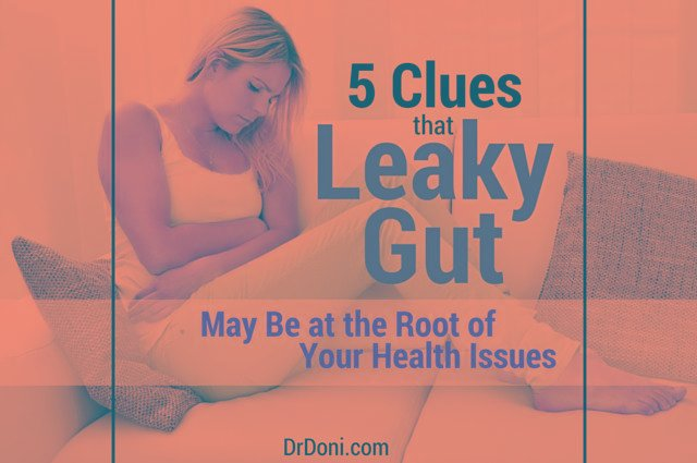 5 Clues That Leaky Gut May Be At The Root Of Your Health Issues