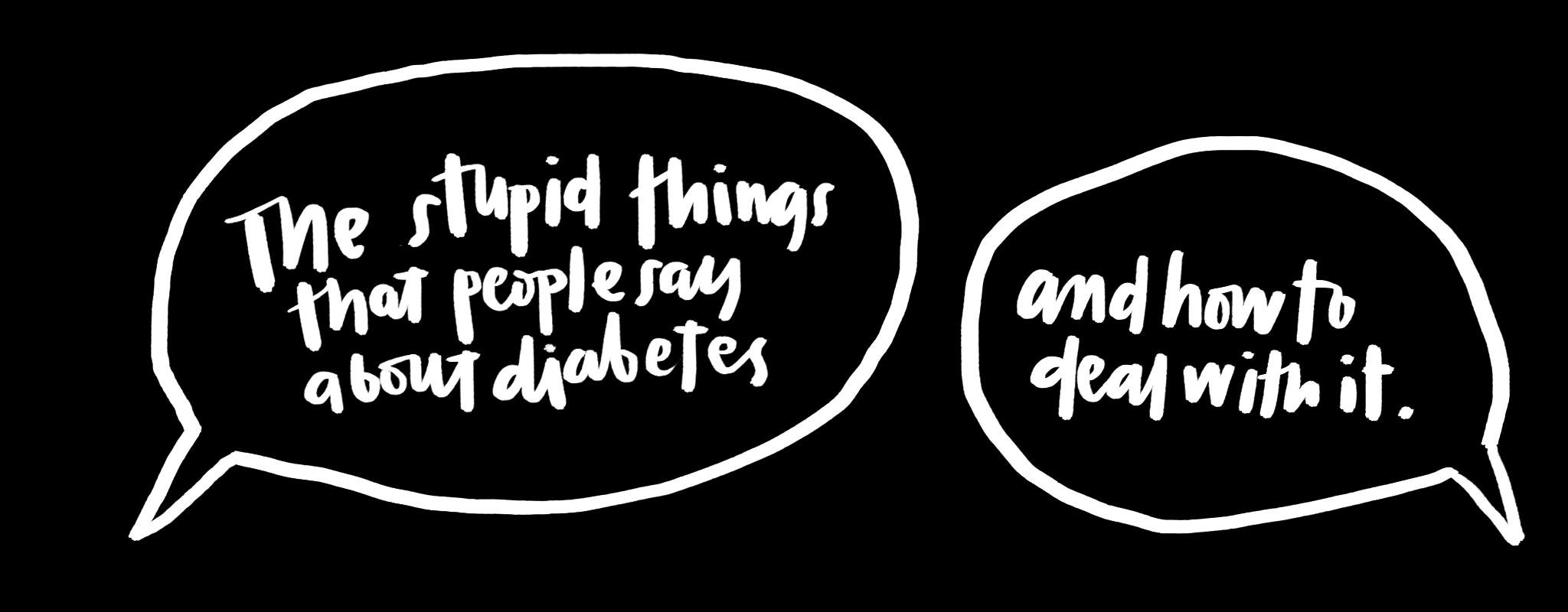 The Stupid Things People Say About Diabetes And How To Deal With It