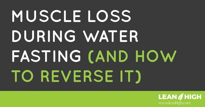 Your Ultimate Science Based Guide To Fully Reversing Muscle Loss During Water Fasting
