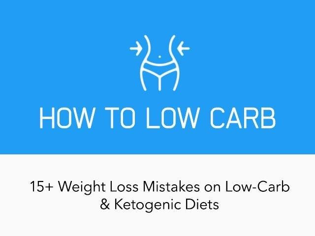 How To Low Carb: 15+ Common Weight Loss Mistakes