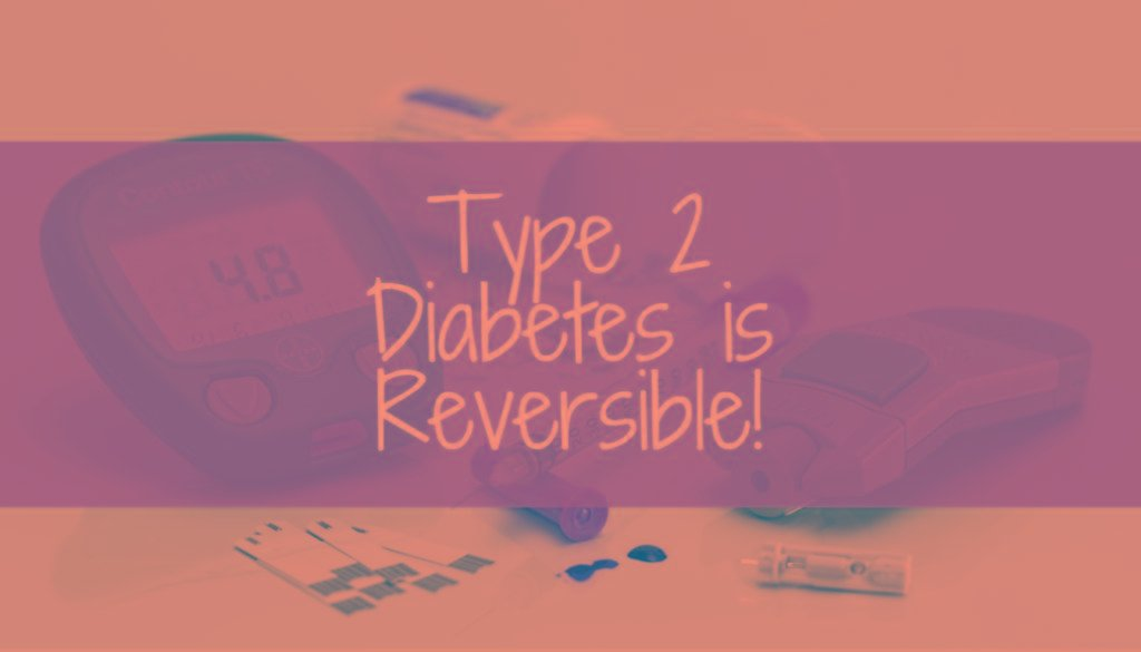 Type 2 Diabetes Is Reversible!