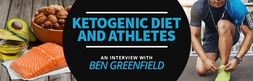 The Ketogenic Diet And Athletes: An Interview With Ben Greenfield