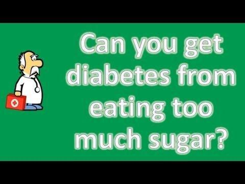 Can You Make Yourself Diabetes By Eating Too Much Sugar?