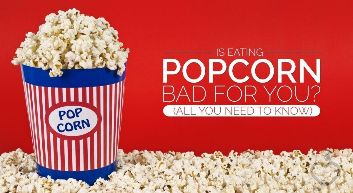 Is Eating Popcorn Bad For You? (all You Need To Know)