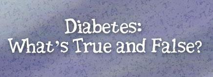 Diabetes: What's True And False?