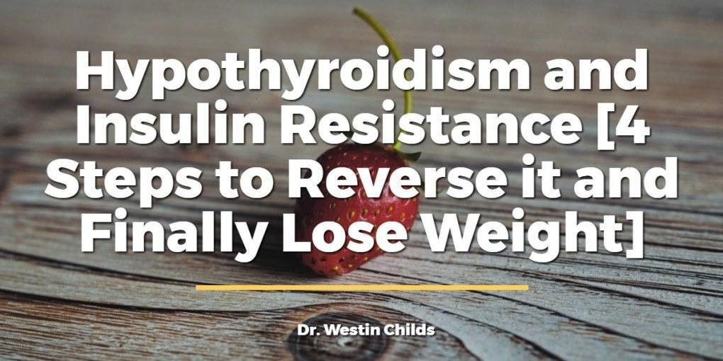 Hypothyroidism And Insulin Resistance [4 Steps To Reverse It And Finally Lose Weight]