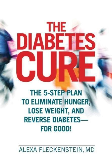 The Diabetes Cure The 5 Step Plan To Eliminate Hunger Lose Weight And Reverse Diabetes -- For Good