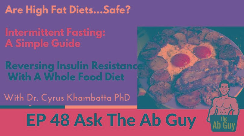 48 Reversing Insulin Resistance, The Problem With High Fat Diets, Intermittent Fasting For More Years & Less Fat