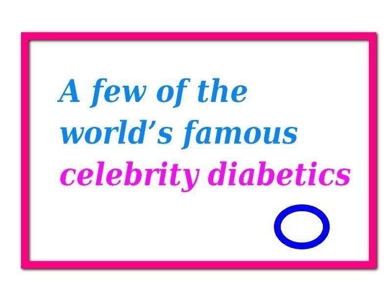 A Few Of The World's Famous Celebrity Diabetics
