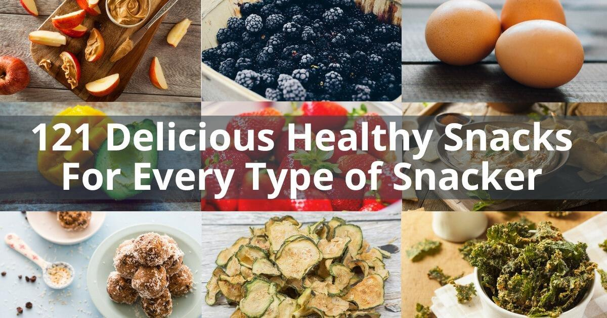 121 Easy & Delicious Healthy Snacks For Every Type Of Snacker