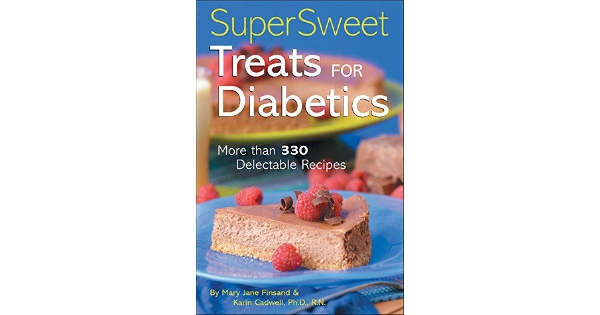 Super Sweet Treats For Diabetics: More Than 330 Delectable Recipes