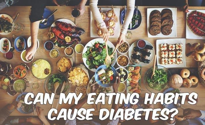 Can My Eating Habits Cause Diabetes?