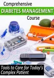 Comprehensive Diabetes Management Course: Tools To Care For Todays Complex Patient