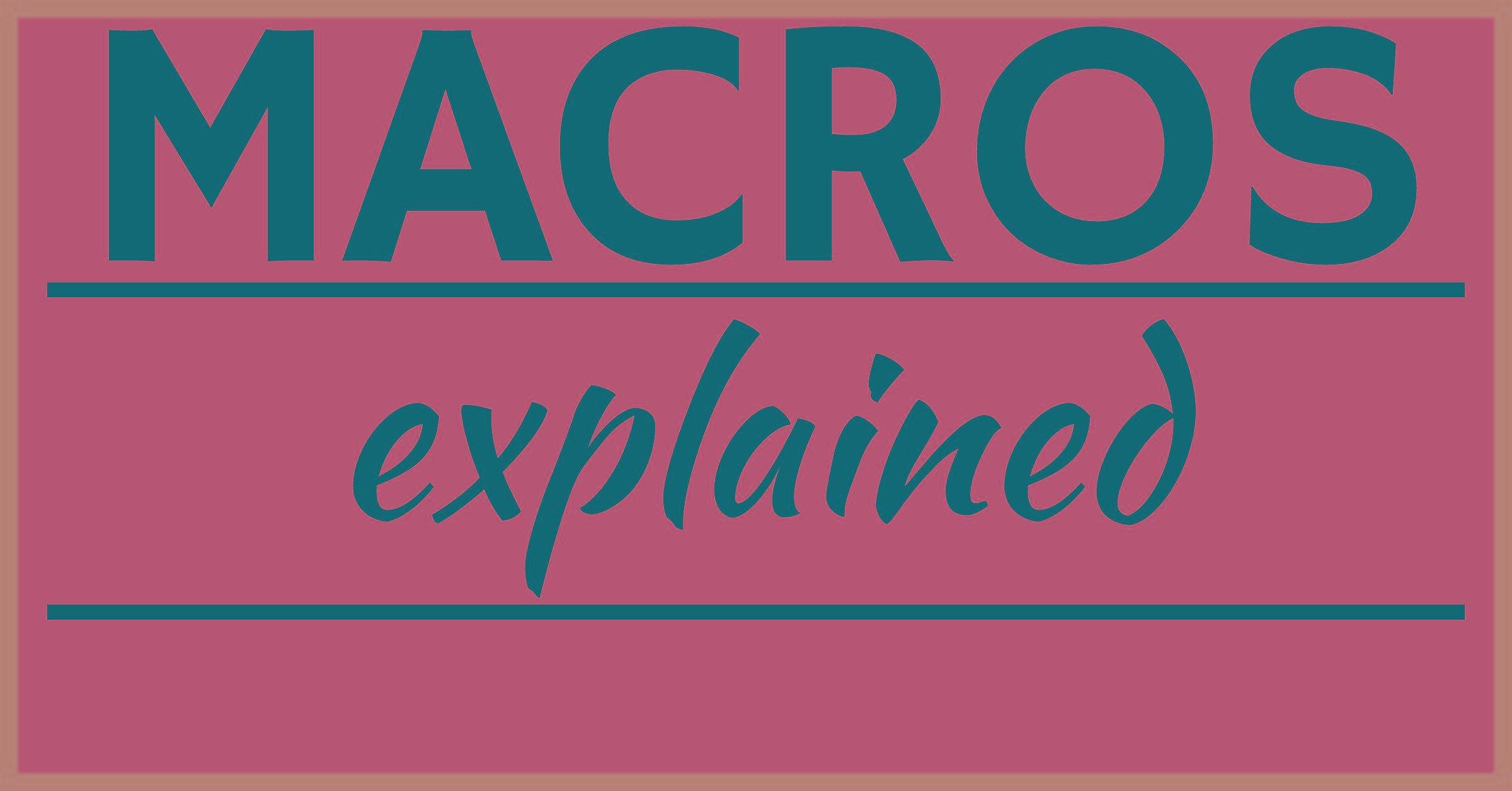 Macros Explained