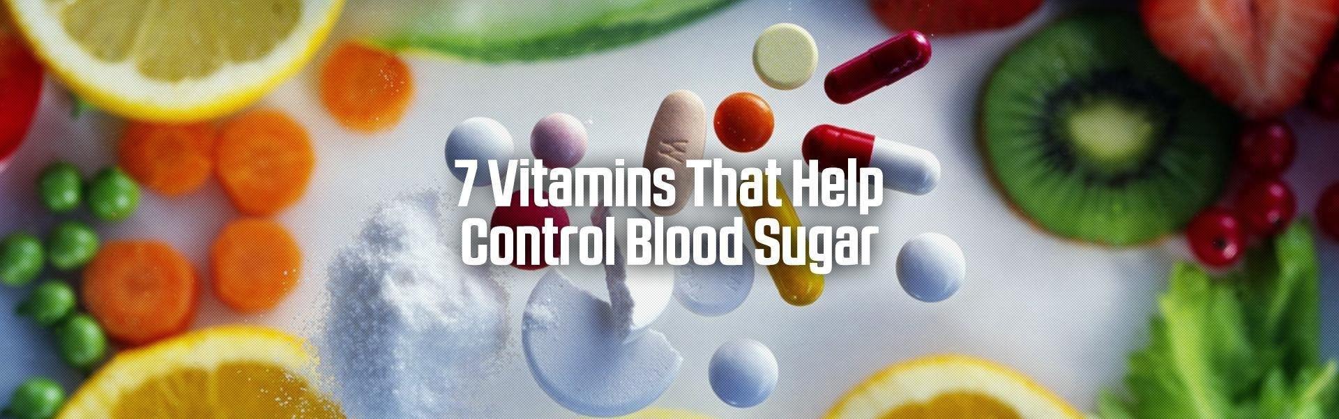 7 Vitamins That Help Control Blood Sugar