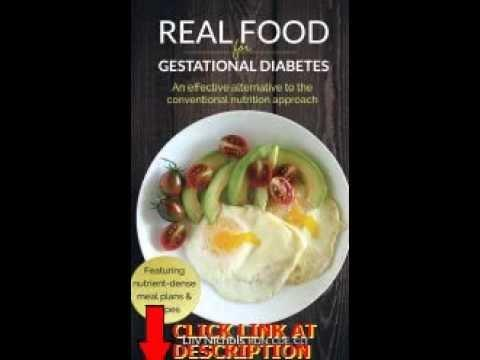 Gestational Diabetes: A Real Food Approach Vs Conventional Nutrition