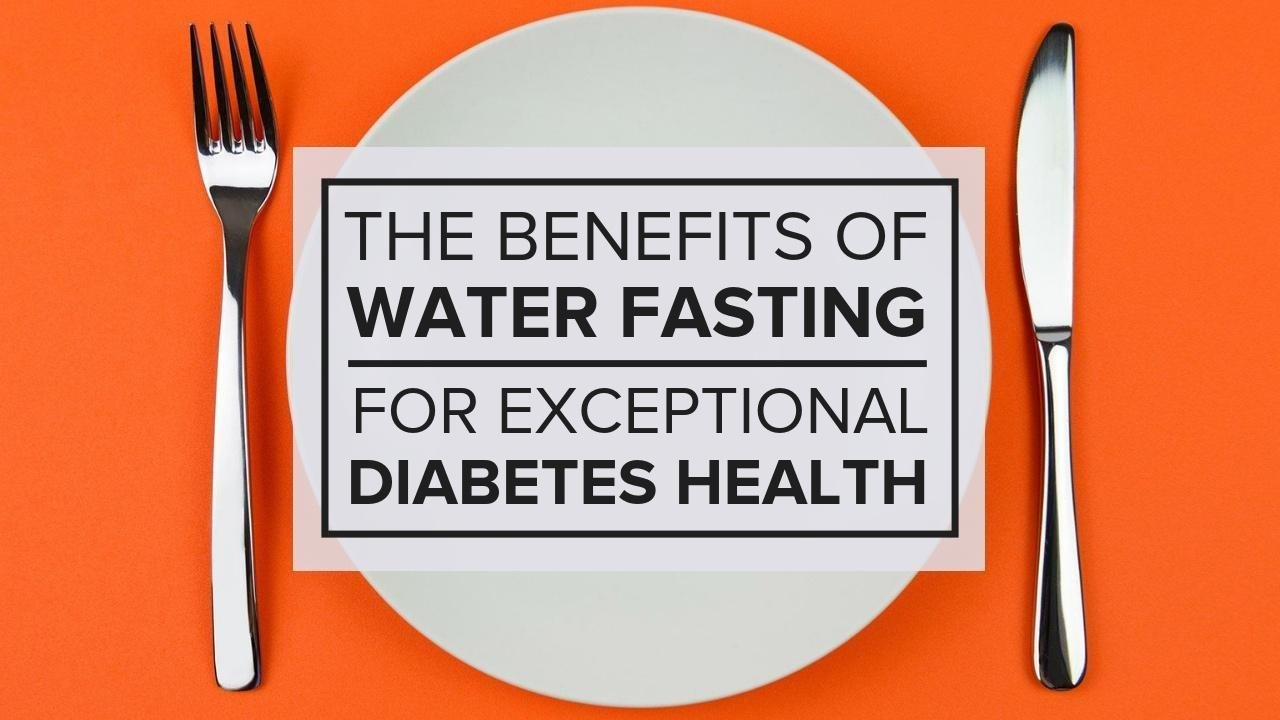 The Benefits Of Water Fasting For Exceptional Diabetes Health