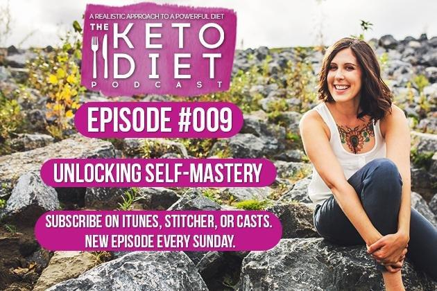 The Keto Diet Podcast Ep. #009: Unlocking Self-mastery