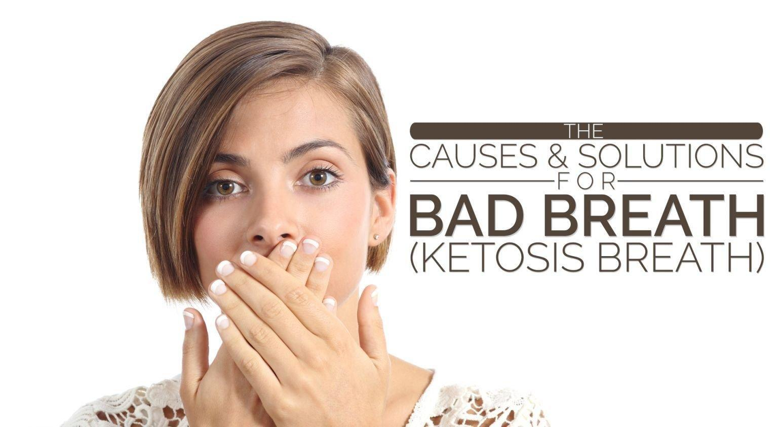The Causes And Solutions For Bad Breath (ketosis Breath)