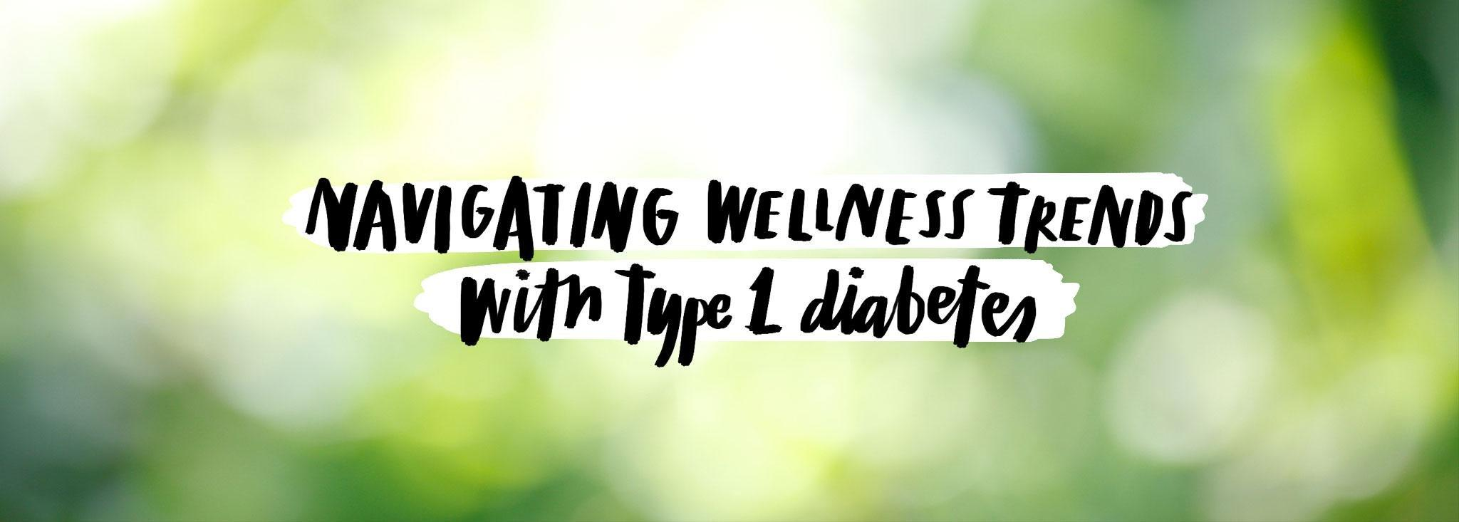 Navigating Wellness Trends with Type 1 Diabetes