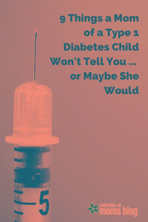 9 Things a Mom of a Type 1 Diabetes Child Won't Tell You … or Maybe She Would