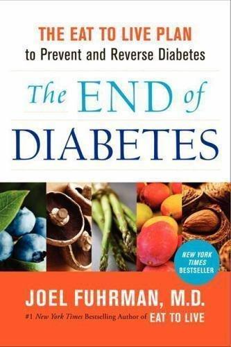 The End Of Diabetes : The Eat To Live Plan To Prevent And Reverse Diabetes By Joel Fuhrman (2012, Hardcover)