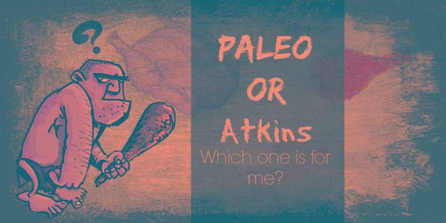 Atkins Diet Or The Paleo Diet: Which One Is For Me?