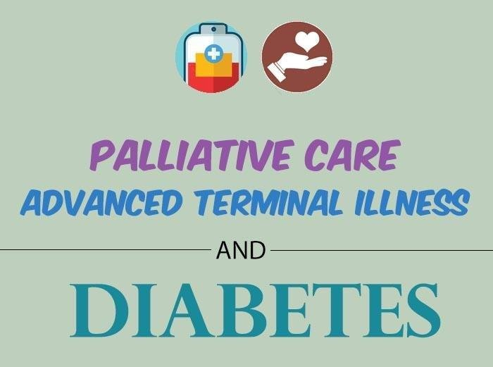 Palliative Care And Advanced Terminal Illness Care For Patients With Diabetes