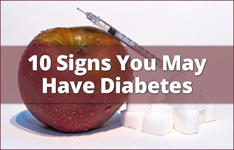 10 Signs You May Have Diabetes