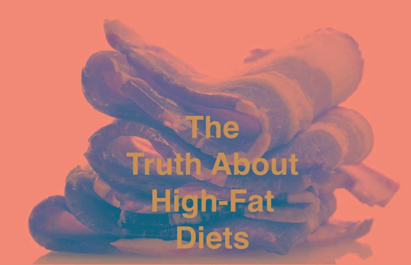 The Truth About High Fat Diets