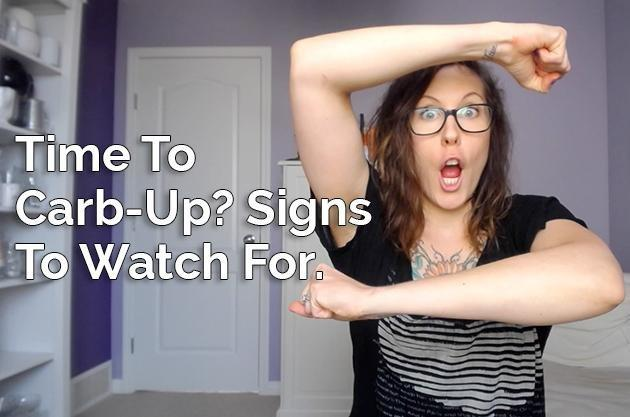 Video: Time To Carb-up? Signs To Watch For + Why I Do It.