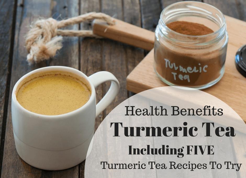 5 Turmeric Tea Recipes Plus The Health Benefits Of Turmeric
