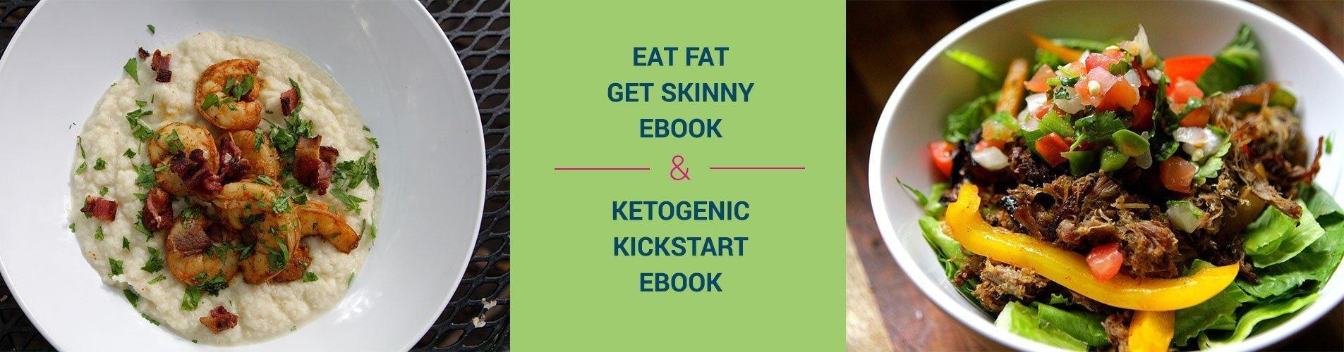 Eat Fat Get Skinny & Ketogenic Kickstart Ebooks