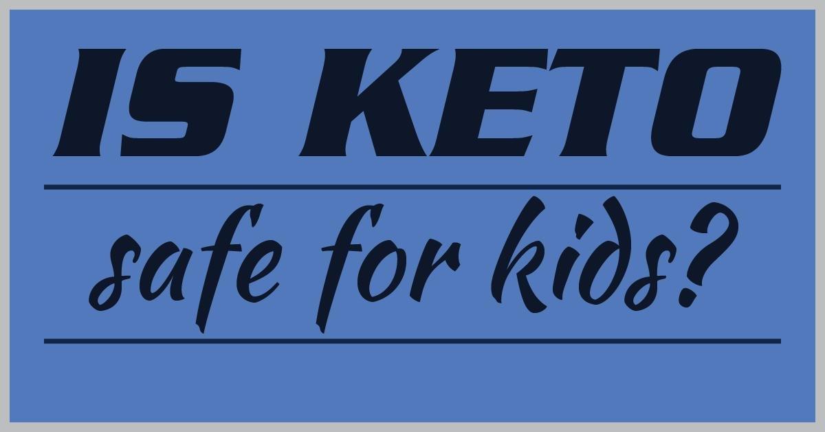 Is Keto Safe For Kids?