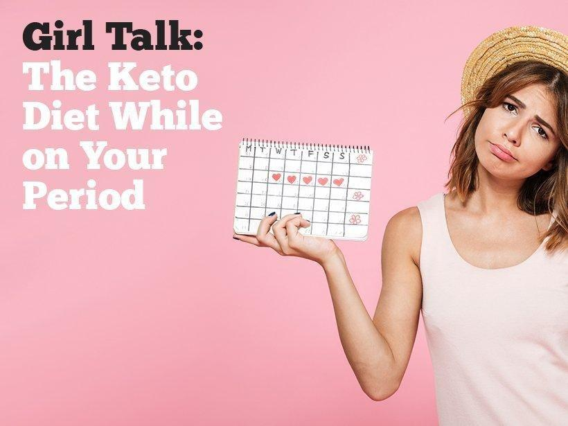 Girl Talk: The Keto Diet While On Your Period