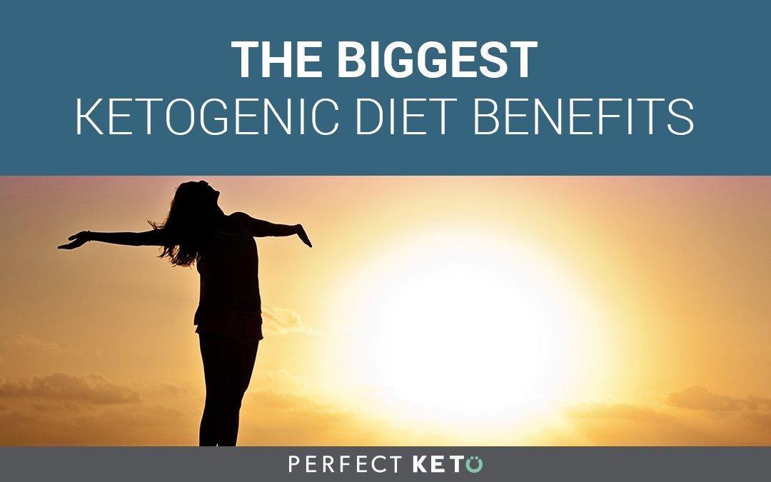The Biggest Ketogenic Diet Benefits