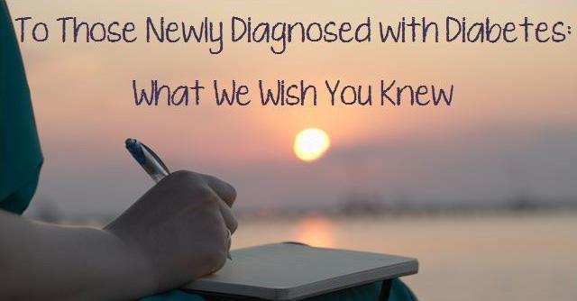 To Those Newly Diagnosed With Diabetes: What We Wish You Knew