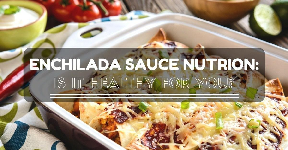 Enchilada Sauce Nutrition: Is It Healthy For You?