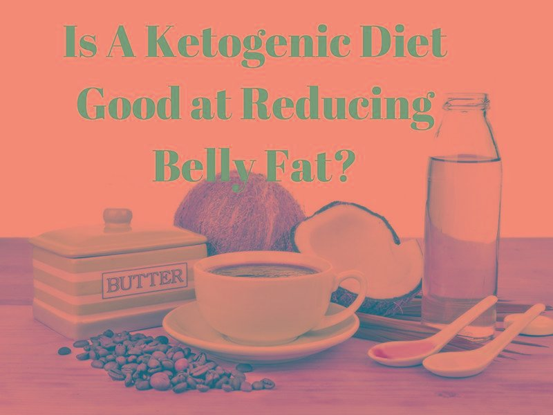 Is A Ketogenic Diet Good At Reducing Belly Fat