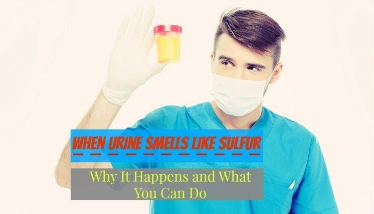 When Urine Smells Like Sulfur – Why It Happens And What You Can Do?