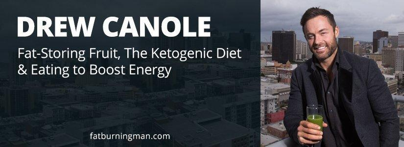 Drew Canole: Fat-storing Fruit, The Ketogenic Diet & Eating To Boost Energy