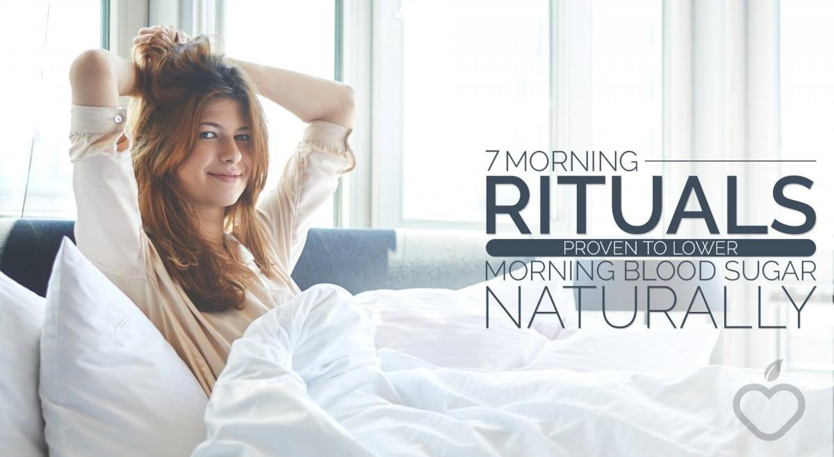 7 Morning Rituals Proven To Lower Morning Blood Sugar Naturally