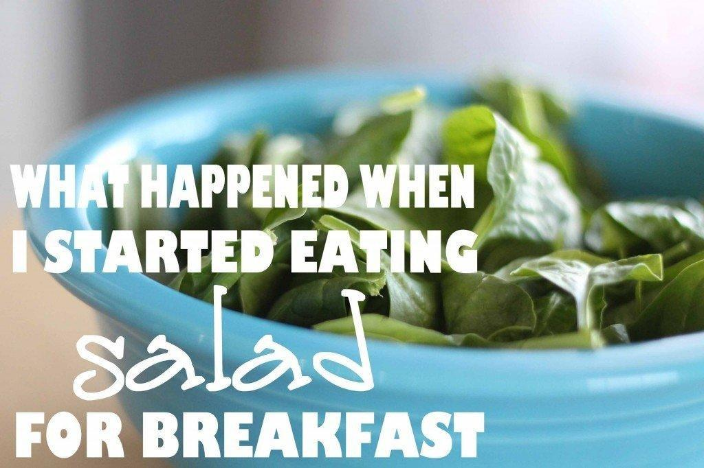 What Happened When I Started Eating Salad For Breakfast