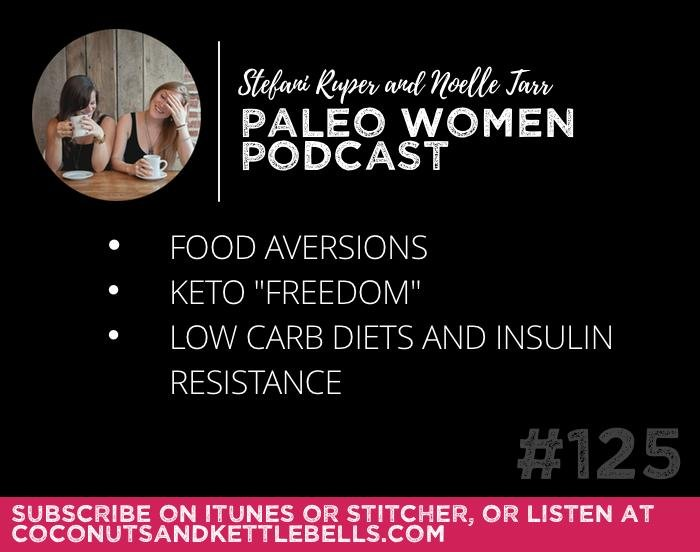 """#125: Food Aversions, Keto """"freedom"""", & Low Carb Diets For Insulin Resistance"""