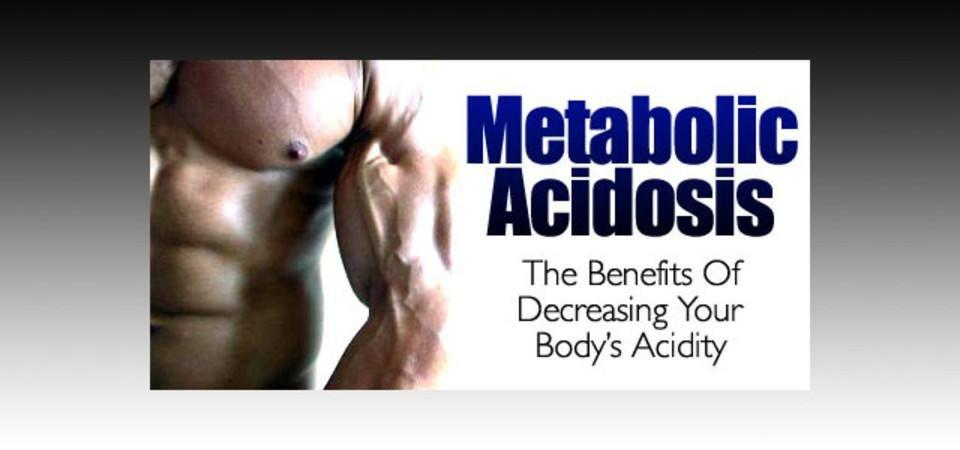 Metabolic Acidosis - The Benefits Of Decreasing Your Body's Acidity!