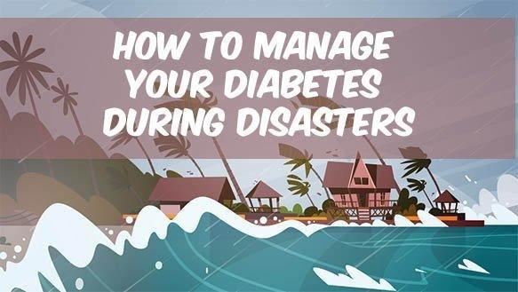 Diabetes and Disasters: How To Manage Your Diabetes During Disasters